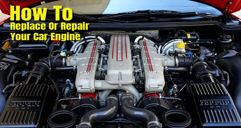 How you might Replace Or Repair Your Car Engine